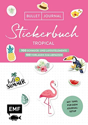 Bullet Journal - Stickerbuch Tropical: 850 Schmuck- und Layoutelemente: Mit Tipps für dein Journal-Setup und 250 Vorlagen zum Abpausen