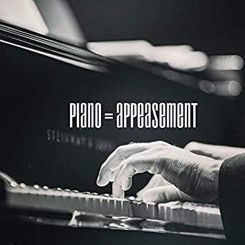 Piano = Appeasement
