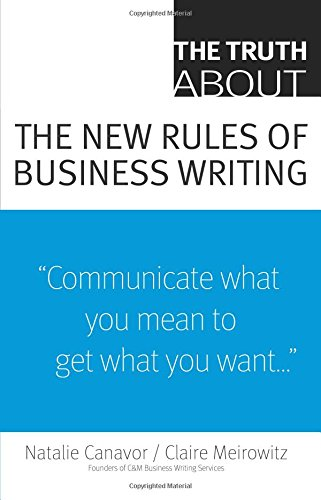 Compare Textbook Prices for The Truth About the New Rules of Business Writing 1 Edition ISBN 9780137153152 by Canavor, Natalie,Meirowitz, Claire