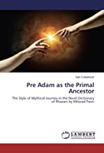 Pre Adam as the Primal Ancestor: The Style of Mythical Journey in the Novel Dictionary of Khazars by Milorad Pavic