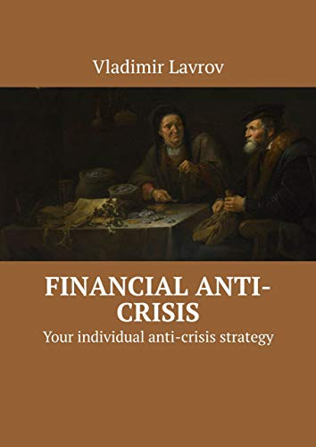 Financial anti-crisis: Your individual anti-crisis strategy (English Edition)