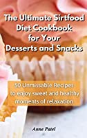 The Ultimate Sirtfood Diet Cookbook for your Desserts and Snacks: 50 unmissable recipes to enjoy sweet and healthy moments of relaxation