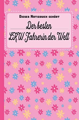 Dieses Notizbuch gehört der besten LKW Fahrerin der Welt: Geschenk für LKW Fahrer und LKW Fahrerinnen: blanko Notizbuch | Journal | To Do Liste - über ... viel Platz für Notizen - Tolle Geschenkidee