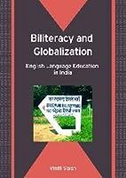 Biliteracy And Globalization: English Language Education in India (Bilingual Education and Bilingualism)