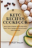 Keto Recipes Cookbook: Mouthwatering Keto Recipes that Will Impress Your Family and Friends