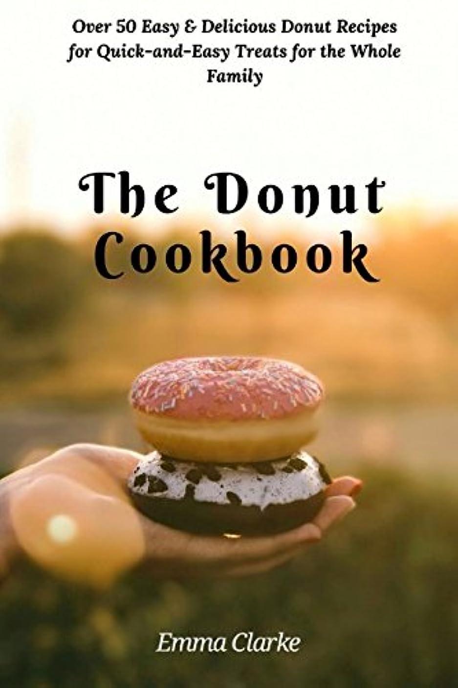 体操選手ハブ変化するThe Donut Cookbook: Over 50 Easy & Delicious Donut Recipes for Quick-and-Easy Treats for the Whole Family (Easy meal)