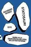 Statosauri: GUIDA ALLA DEMOCRAZIA NELL'EPOCA DELLE PIATTAFORME (Piccola)