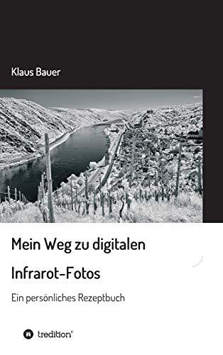 Mein Weg zu digitalen Infrarot-Fotos: Ein persönliches Rezeptbuch