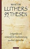 Martin Luthers 95 Thesen – Zeitgemaesse und verstaendliche Neuuebersetzung aus dem Lateinischen