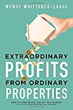 Extraordinary Profits from Ordinary Properties - How to Create the Life of your Dreams with Just Five Properties