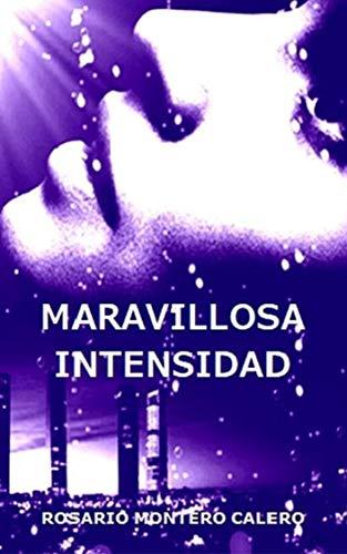 Maravillosa Intensidad eBook: Montero Calero, Rosario, Gallardo ...