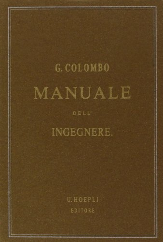 Manuale dell'ingegnere civile e industriale (rist. anast. 1877-1878)