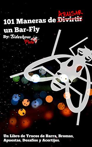 101 Maneras de Divirtir/Abusar un Bar-Fly: Un Libro de Trucos de Barra, Bromas, Apuestas, Desafios y Acertijos.