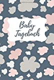 Baby Tagebuch: Tagebuch für die Schwangerschaft und die Zeit danach - Dein besonderes Schwangerschaftstagebuch mit 120 Blanko Seiten zum ... der Geburt festzuhalten für werdende Mütter
