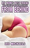 My Mom's Best Friend Her First Time Being Taken From Behind: Older Woman Younger Man Inexperienced MILF Taboo erotica (English Edition)