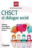 CHSCT et dialogue social - Maîtriser les pratiques et leur donner du sens.