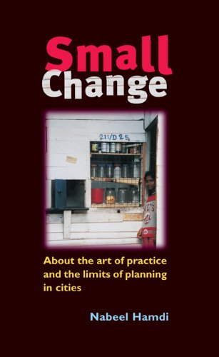 Small Change: About the Art of Practice and the Limits of Planning in Cities (English Edition) PDF Books