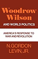Woodrow Wilson and World Politics: America's Response to War and Revolution (Galaxy Books)