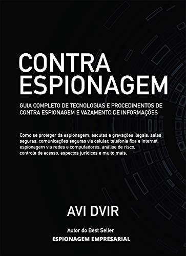Contra Espionagem: Guia completo sobre tecnologias, procedimentos e métodos de prevenir roubo de informações