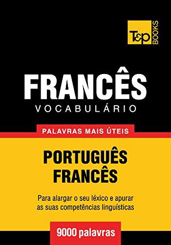 Vocabulário Português-Francês - 9000 palavras mais úteis (European Portuguese Collection Livro 130)