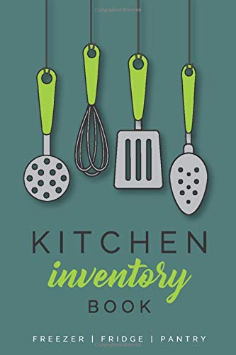 Kitchen Inventory Book - Freezer | Fridge | Pantry: Logbook to efficiently track, organize and manage the food in your home kitchen