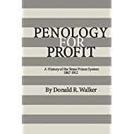 Penology for Profit: A History of the Texas Prison System, 1867-1912 (Volume 7) (Texas A&M Southwestern Studies)