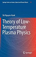 Theory of Low-Temperature Plasma Physics (Springer Series on Atomic, Optical, and Plasma Physics, 95)