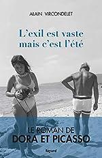 L'exil est vaste mais c'est l'été - Le roman de Dora et Picasso d'Alain Vircondelet