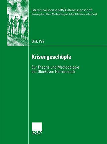 Krisengeschöpfe: Zur Theorie und Methodologie der Objektiven Hermeneutik (Literaturwissenschaft / Kulturwissenschaft)