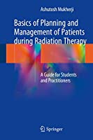 Basics of Planning and Management of Patients during Radiation Therapy: A Guide for Students and Practitioners