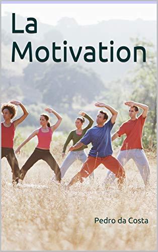 La Motivation: Livre de 50 Pages sur la Motivation,Ebook qui vous permettra de rester motivé tous les jours,sport,activités,lecture,éducation ,méditation ,spiritualité (French...