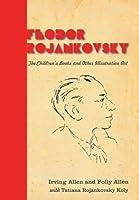 Feodor Rojankovsky: The Children's Books and Other Illustration Art by Irving Allen Polly Allen Tatiana Rojankovsky Koly(2014-03-25)
