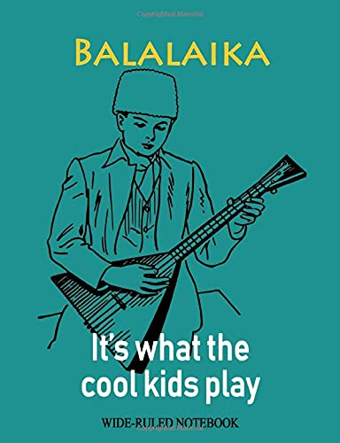 Balalaika: It's What the Cool Kids Play: Wide-Ruled Notebook
