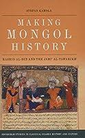 Making Mongol History: Rashid Al-din and the Jami Al-tawarikh (Edinburgh Studies in Classical Islamic History and Culture)