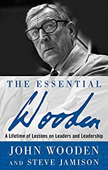The Essential Wooden: A Lifetime of Lessons on Leaders and Leadership by [John Wooden, Steve Jamison]