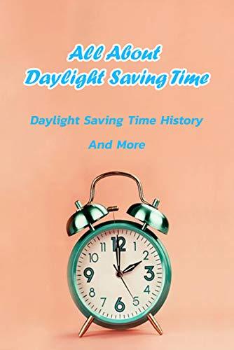 All About Daylight Saving Time: Daylight Saving Time History And More: All About Daylight Saving Time Book (English Edition)
