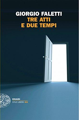 Tre atti e due tempi (Einaudi. Stile libero big)