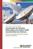 Localização de Pessoas Soterradas com Radar UWB Usando Rede de Antenas: Técnicas inovadoras de localização de pessoas soterradas