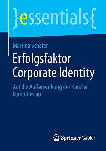 Erfolgsfaktor Corporate Identity: Auf die Außenwirkung der Kanzlei kommt es an (essentials)