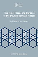 """The Time, Place, and Purpose of the Deuteronomistic History: The Evidence of """"Until This Day"""""""