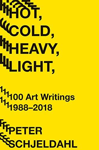 Hot, Cold, Heavy, Light, 100 Art Writings 1988-2018 (English Edition)