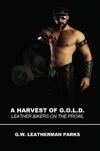 A Harvest of G.O.L.D.: Leather Bikers On The Prowl by G.W. Leatherman Parks (2010-03-15)