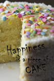Happiness Is A Piece Of Cake: Cute Cake Notebook Journal Diary to write in - piece of cake