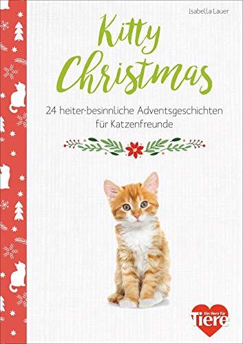 Kitty Christmas. 24 besinnliche Adventsgeschichten für Katzenfreunde. Spannende und heitere Kurzgeschichten und tolle adventliche Katzen-Fotografien für echte Samtpfoten-Fans.