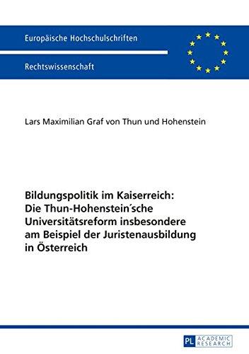 Bildungspolitik im Kaiserreich: Die Thun-Hohenstein'sche Universitätsreform insbesondere am Beispiel der Juristenausbildung in Österreich: Die ... / Series 2: Law / Série 2: Droit, Band 5772)