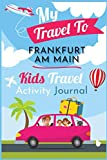 My Travel to Frankfurt am Main Kids activity preschool Journal / NoteBook / Workbook  6x9 120 Pages chidren traveler Diary: for your Children travel, ... your Trip vacation holiday perfect gift