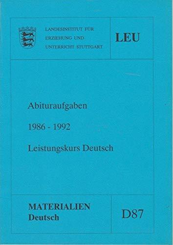 Landesinstitut für Erziehung und Unterricht Stuttgart (LEU): Abituraufgaben 1986 - 1992. Leistungskurs Deutsch. Ausgabe November 1992 (Materialien Deutsch Bd. D 87)