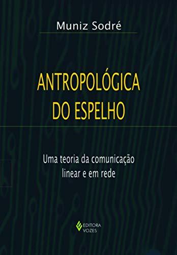 Antropológica do espelho: Uma teoria da comunicação linear e em rede