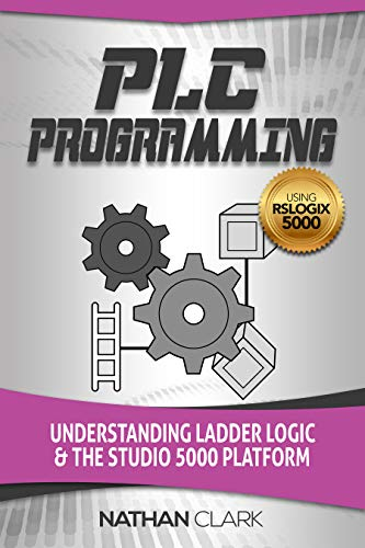 PLC Programming Using RSLogix 5000: Understanding Ladder Logic and the Studio 5000 Platform (English Edition)