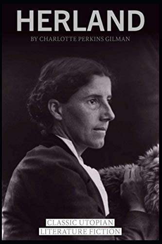 Herland by Charlotte Perkins Gilman: Classic Utopian Literature Fiction (Annotated)